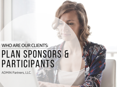 WHO ARE OUR CLIENTS: PLAN SPONSORS & PARTICIPANTS