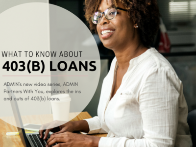 ADMIN'S PARTNERS WITH YOU: ALL ABOUT 403(b) LOANS