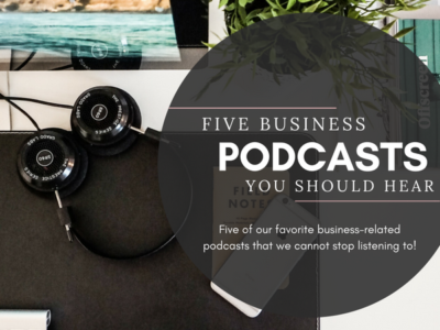 5 BUSINESS PODCASTS YOU SHOULD LISTEN TO
